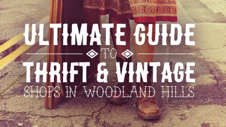 The Ultimate Guide to Thrift and Vintage Shops in Woodland Hills