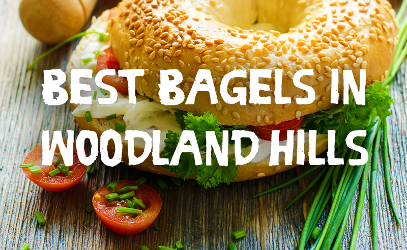 The Best Bagels in Woodland Hills