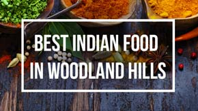 The Best Indian Food In Woodland Hills