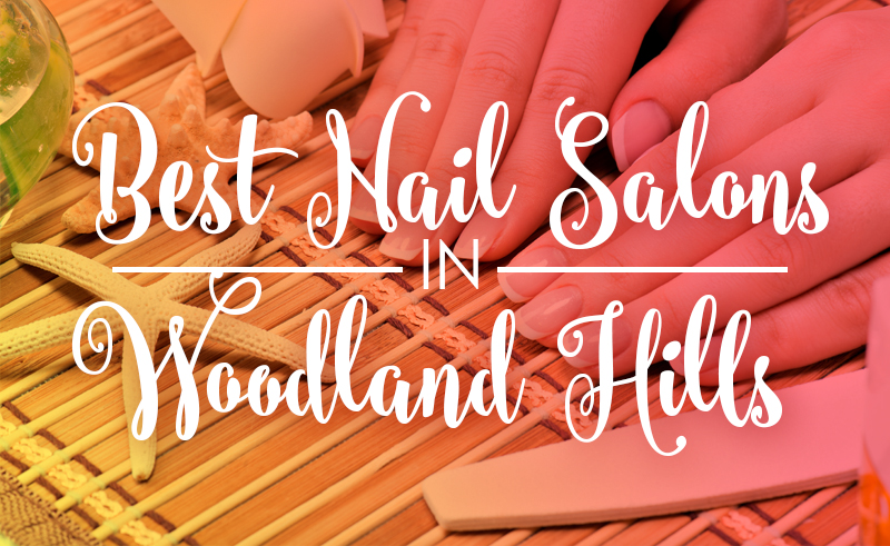 Best Nail Salons in Woodland Hills