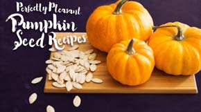 Perfectly Pleasant Pumpkin Seed Recipes