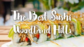 The Best Sushi In Woodland Hills