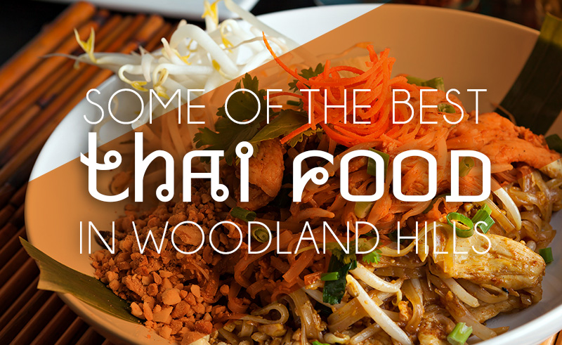 Some of the Best Thai Food In Woodland Hills