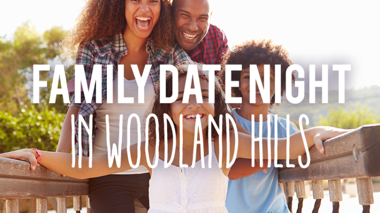 Family Activities in Woodland Hills