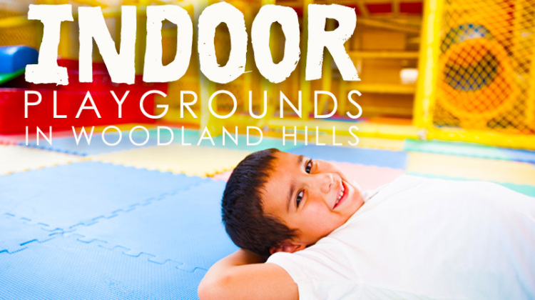 Indoor playgrounds for kids in Woodland Hills