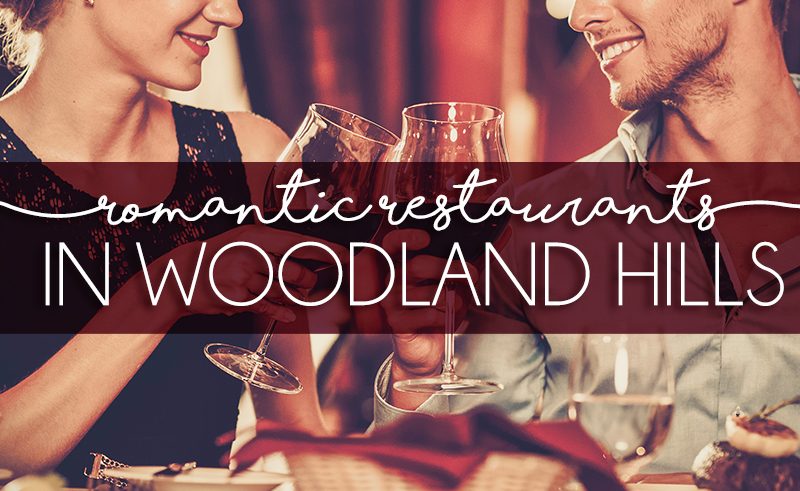 Some of the Most Romantic Restaurants in Woodland Hills
