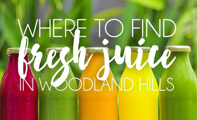 Fresh Juice in Woodland Hills