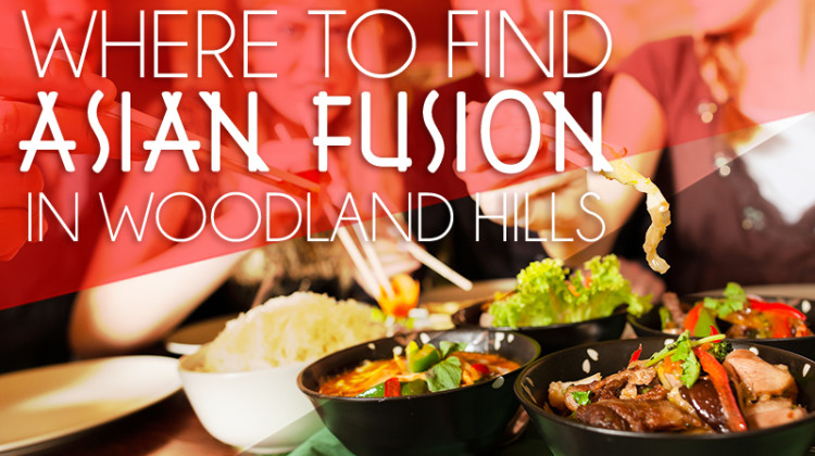Asian Fusion Restaurants in Woodland Hills