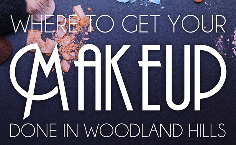 Where to get your makeup done in Woodland Hills