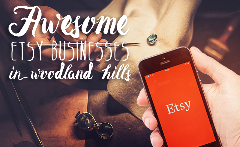 Awesome Etsy Businesses in Woodland Hills