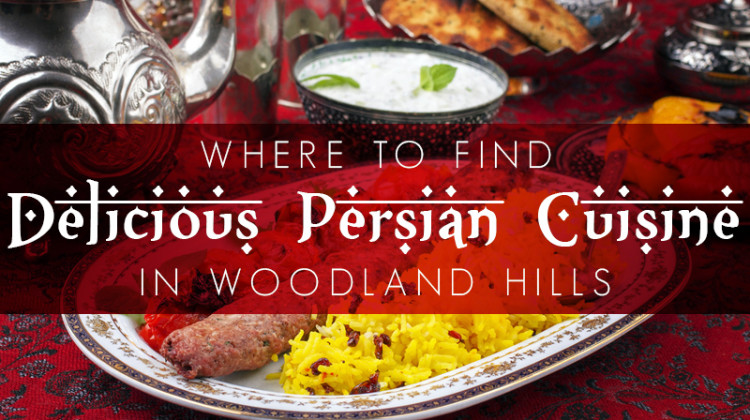 delicious persian cuisine in woodland hills