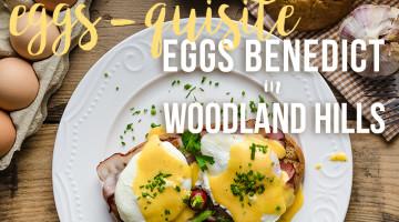 Eggs Benedict in Woodland Hills