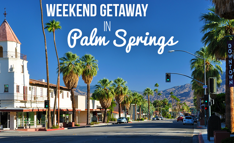 Weekend Getaway to the Oasis of Palm Springs