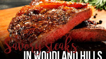Best Places For Savory Steak in Woodland Hills