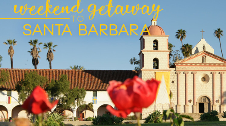 Weekend getaway to Coastal Santa Barbara
