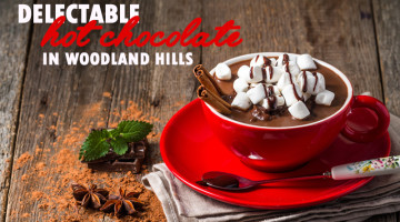 Places to get delectable hot chocolate in Woodland hills