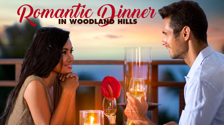 Romantic Woodland Hills Restaurants for Wooing Your Sweetheart