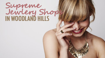 Supreme Jewelry Shops in Woodland Hills