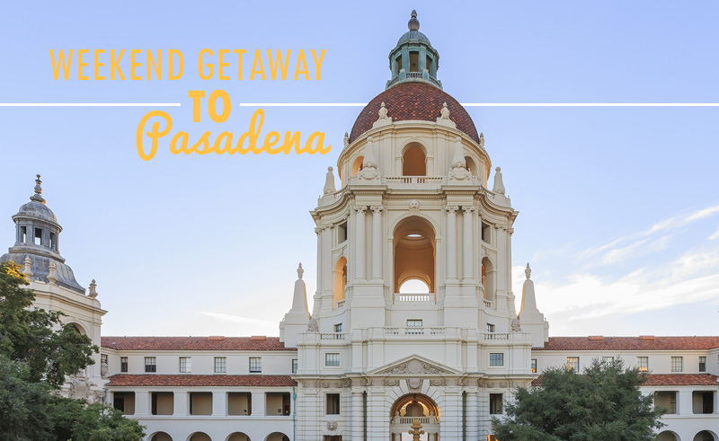 local getaway to Pasadena