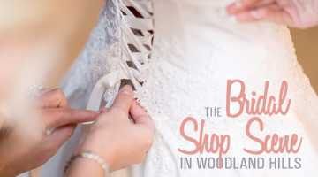 Looking at Woodland Hills' Bridal Shop Scene This Wedding Season