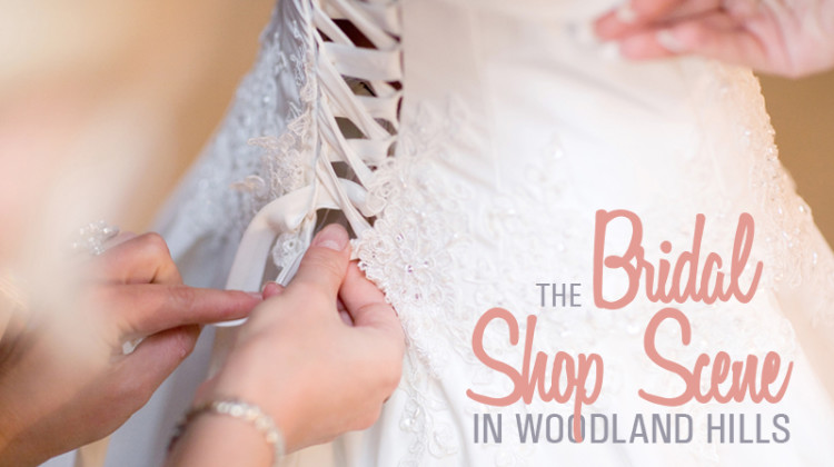 Looking at Woodland Hills' Bridal Shop Scene This Wedding Season